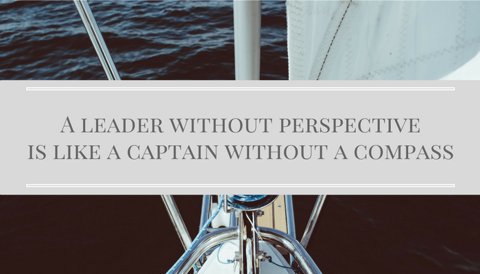 A leader without perspective is like a captain without a compass.